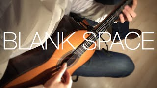 Blank Space - Taylor Swift  // Official Fingerstyle Guitar Cover - Music Video (Drop D) //