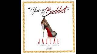 Jaquae - You The Baddest