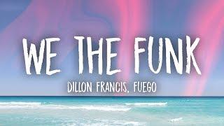 Dillon Francis - We The Funk (Lyrics) ft. Fuego