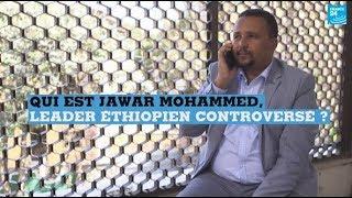 Qui Est JAWAR MOHAMMED, Leader éthiopien Controversé ?