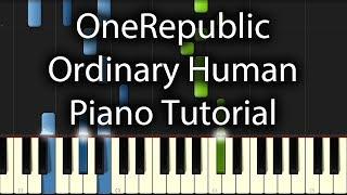 OneRepublic - Ordinary Human Tutorial (How To Play On Piano)