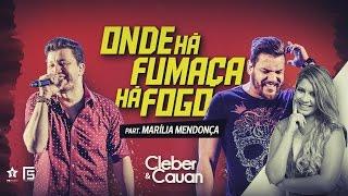 Cleber e Cauan - Onde Há Fumaça Há Fogo - Part.  Marília Mendonça (DVD ao vivo em Brasília)
