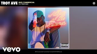 Troy Ave - BHD Commercial (Audio) ft. Trav Que