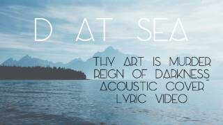 D at Sea - Reign Of Darkness // Thy Art Is Murder Acoustic Cover (Lyric Video)