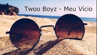 Twoo Boyz - Meu Vício