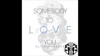 Sombody To Love You- Slickofthe559 (prod. byBeatMenace)