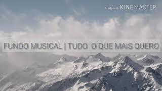 FUNDO MUSICAL | TUDO O QUE MAIS QUERO