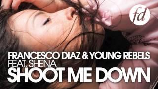 Francesco Diaz & Young Rebels Feat. Shena - Shoot Me Down (Radio Mix)