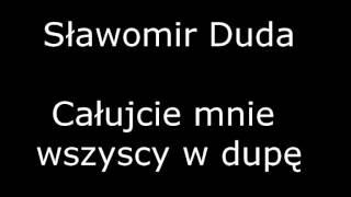 Sławomir Duda - Całujcie mnie wszyscy w dupę