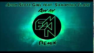 Aron Scott & Gael feat. Samantha Clark - Away (Epic Noise Makers remix)