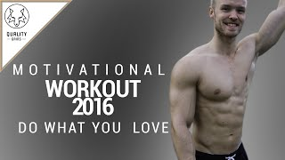 MOTIVATIONAL WORKOUT VIDEO 2016 - DO WHAT YOU LOVE
