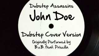 John Doe (DJ Tony Dub/Dubstep Assassins Remix) [Cover Tribute to B.o.B. feat. Priscilla]
