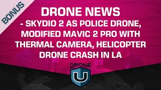 Drone News - Skydio 2 as Police Drone, Modified Mavic 2 Pro, Helicopter Drone Crash in LA