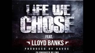 Havoc Ft Lloyd Banks - Life We Chose