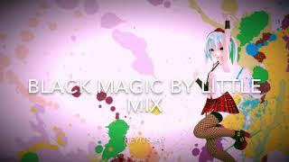 Nightcore ~ Black Magic by Little Mix