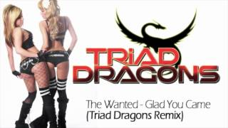The Wanted - Glad You Came ( Triad Dragons Dance Remix )