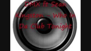 Who In Da Club - DMX ft Sean Kingston      NEW 2009 (HQ/HD)