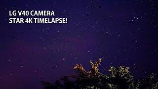 LG V40 Camera Long Exposure Star 4K Timelapse!