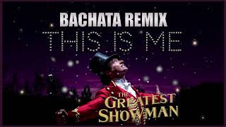 The Greatest Showman - This Is Me (BACHATA REMIX) DJC