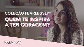 Coleção Fearlessly™ - Quem te inspira a ter coragem?