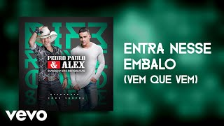 Pedro Paulo & Alex - Entra Nesse Embalo (Vem Que Vem) [Pseudo Video]