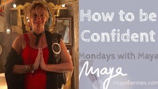 How to be Confident - Mondays With Maya