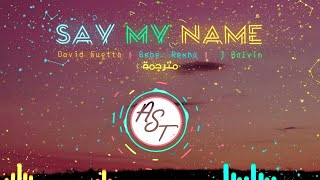 David Guetta & Bebe Rexha & J Blavin - Say My Name | Lyrics Video | مترجمة