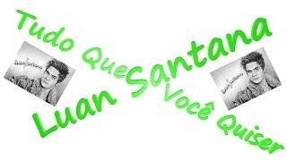 Tudo que você quiser - Luan Santana (letras)