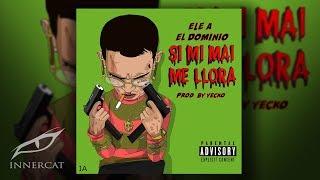 Ele A El Dominio - Si Mi Mai Me Llora [Audio Oficial]