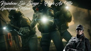 Gameplay Milan - Rainbow six siege - High as me