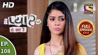 Yeh Pyaar Nahi Toh Kya Hai - Ep 108 - Full Episode - 15th August, 2018 width=