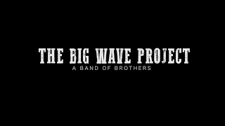 THE BIG WAVE PROJECT - A band of Brothers (OFFICIAL TRAILER)