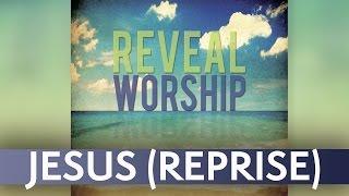 Reveal Worship - Jesus (Reprise)
