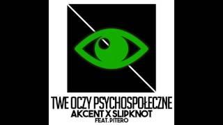 AKCENT x SLIPKNOT (feat. PTR) - TWE OCZY PSYCHOSPOŁECZNE