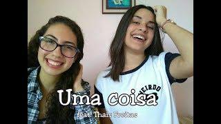 Uma Coisa - Morada || Kelly Nunes e Thaís Freitas (Cover)