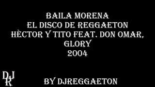 baila morena Hèctor y Tito feat  Don Omar y Glory LETRA