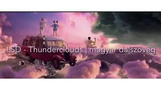 LSD- Thunderclouds ft Sia, Labrinth, Diplo   magyar dalszöveg/lyrics