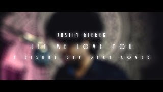 DJ Snake - Let Me Love You ft. Justin Bieber (Cover by JishnuRajDeka)