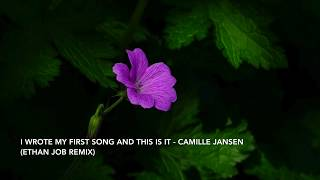 Camille Jansen - I Wrote My First Song And This Is It (Ethan Job Remix)