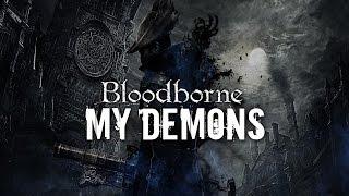 Bloodborne - My Demons (GMV)