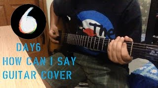 DAY6 데이식스  - How Can I Say 어떻게 말해 Guitar Cover