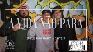 SMILE RAP- A VIDA NÃO PARA PART. NORT7
