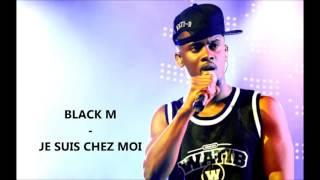 BLACK M - JE SUIS CHEZ MOI (Paroles)