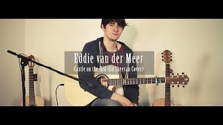 Eddie van der Meer - Castle on the Hill (Ed Sheeran Cover)