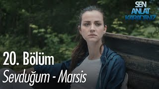 Sevduğum - Marsis - Sen Anlat Karadeniz 20. Bölüm