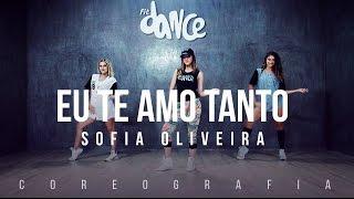 Sofia Oliveira - Eu Te Amo Tanto - Coreografia | FitDance TV