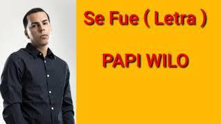 PAPI WILO-SE FUE ( LETRA )