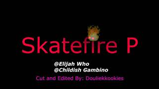 Elijah Who x Childish Gambino - Skatefire P