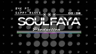 SOUL FAYA - 24k Riddim ft. Gappy Ranks