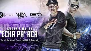 Gbran & Malak - Echa Pa´ Aca (Prod. By Aksel, Emmanuel TKR & Pagoda) NEW 2012
